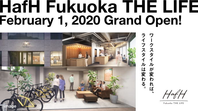 HafH Fukuoka THE LIFE ~:GRAND OPEN:~       February 1st, 2020